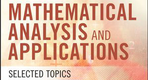 Edited volume. Mathematical Analysis and Applications: Selected Topics